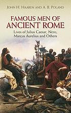 Famous men of ancient Rome : lives of Julius Caesar, Nero, Marcus Aurelius and others
