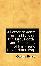 A letter to Adam Smith LL. D on the life, death, and philosophy of his friend David Hume Esq.