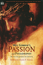Mel Gibson's Passion and philosophy : the cross, the questions, the controversy