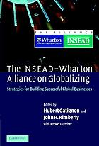 The INSEAD-Wharton alliance on globalizing : strategies for building successful global businesses