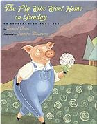 The pig who went home on Sunday : an Appalachian folktale