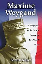 Maxime Weygand : a biography of the French general in two world wars