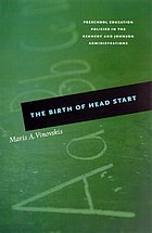 The birth of Head Start : preschool education policies in the Kennedy and Johnson administrations