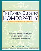 The family guide to homeopathy : symptoms and natural solutions