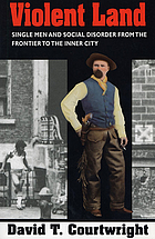 Violent land : single men and social disorder from the frontier to the inner city