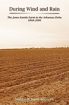 During wind and rain the Jones family farm in the Arkansas Delta, 1848-2006