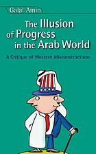 The illusion of progress in the Arab world a critique of Western misconstructions