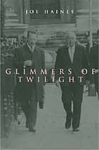 Glimmers of twilight : Harold Wilson in declineGlimmers of twilight : murder, intrigue and passion in the court of Harold Wilson