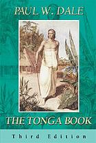 The Tonga book : February 1805-June 1811, the remarkable adventures of young William Mariner on a voyage around the world and his long sojourn in the islands of Tonga whereof he gives us a full account of those islands and the conduct of the lives of the inhabitants