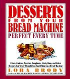 Desserts from your bread machine--perfect every time : cakes, cookies, pastries, doughnuts, sticky buns, and other recipes you never thought you could make in a bread machine