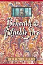 Beneath a marble sky : a novel of the Taj Mahal