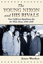 The young Nixon and his rivals : four California Republicans eye the White House, 1946-1958