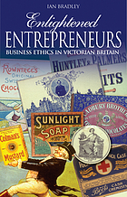 Enlightened entrepreneurs : business ethics in Victorian BritainBusiness ethics in Victorian Britain