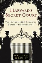Harvard's secret court : the savage 1920 purge of campus homosexuals