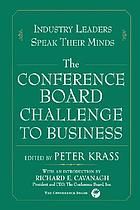 The Conference Board challenge to business : industry leaders speak their minds