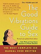 The good vibrations guide to sex : the most complete sex manual ever written