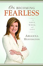 On becoming fearless : in love, work, and life