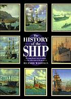 The history of the ship : the comprehensive story of seafaring from the earliest times to the present day