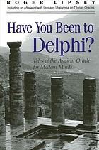 Have you been to Delphi? : tales of the ancient oracle for modern minds