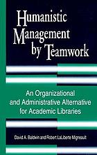 Humanistic management by teamwork : an organizational and administrative alternative for academic libraries