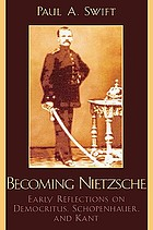 Becoming Nietzsche : early reflections on Democritus, Schopenhauer, and Kant