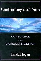 Confronting the truth : conscience in the Catholic tradition