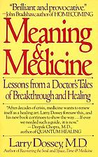 Meaning & medicine : lessons from a doctor's tales of breakthrough and healing