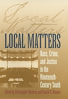 Local matters : race, crime, and justice in the nineteenth-century South