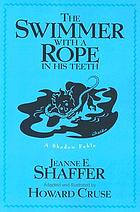 The swimmer with a rope in his teeth : a shadow fable
