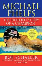 Michael Phelps : the untold story of a champion