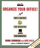 Organize your office! : simple routines for managing your workspace