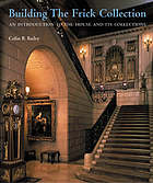 Building the Frick Collection : an introduction to the house and its collections