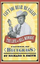 Can't you hear me callin' : the life of Bill Monroe, father of bluegrass