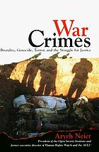 War crimes : brutality, genocide, terror, and the struggle for justice