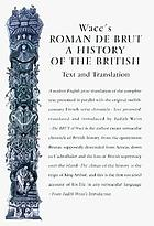 Wace's Roman de Brut : a history of the British : text and translation