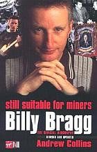 Still suitable for miners : Billy Bragg : the official biography