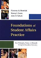 Foundations of student affairs practice : how philosophy, theory, and research strengthen educational outcomes