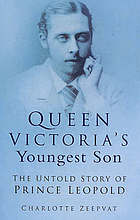 Queen Victoria's youngest son : the untold story of Prince Leopold