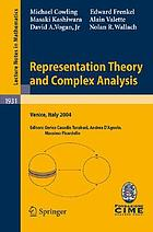 Representation theory and complex analysis lectures given at the C.I.M.E. Summer School held in Venice, Italy, June 10-17, 2004Representation Theory and Complex Analysis Lectures given at the C.I.M.E. Summer School held in Venice, Italy June 10-17, 2004