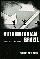 Authoritarian Brazil: origins, policies, and future