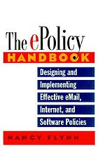 The e-policy handbook : designing and implementing effective e-mail, Internet, and software policies