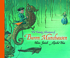 The Fantastic adventures of Baron Munchausen : traditional and newly discovered tales of Karl Friedrich Hieronymus von Munchausen