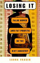 Losing it : false hopes and fat profits in the diet industry