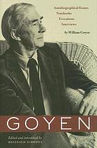 Goyen : autobiographical essays, notebooks, evocations, interviews