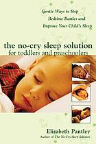 The no-cry sleep solution for toddlers and preschoolers : gentle ways to stop bedtime battles and improve your child's sleep