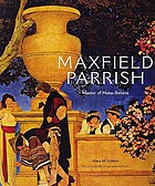 Maxfield Parrish : master of make-believe : an exhibition organised by the Trust for museum exhibitions, Washington, D. C.
