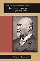 From foot soldier to finance minister : Takahashi Korekiyo, Japan's Keynes