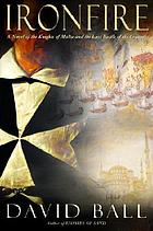 Ironfire : a novel of the Knights of Malta and the last battle of the Crusades