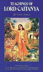 Teachings of Lord Caitanya : a treatise on factual spiritual life