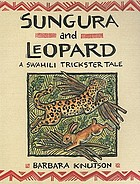 Sungura and Leopard : a Swahili trickster tale